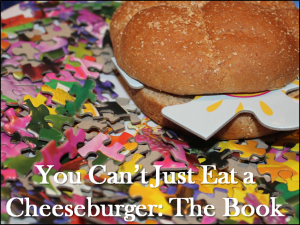 You Can't Just Eat a Cheeseburger: The Book