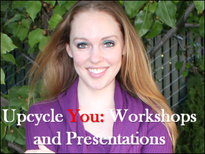 Upcyce You: Workshops & Presentations